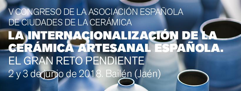 V Congreso De La AeCC – Bailén, 2 Y 3 De Junio: La Internacionalización De La Cerámica Artesanal Española. El Gran Reto Pendiente